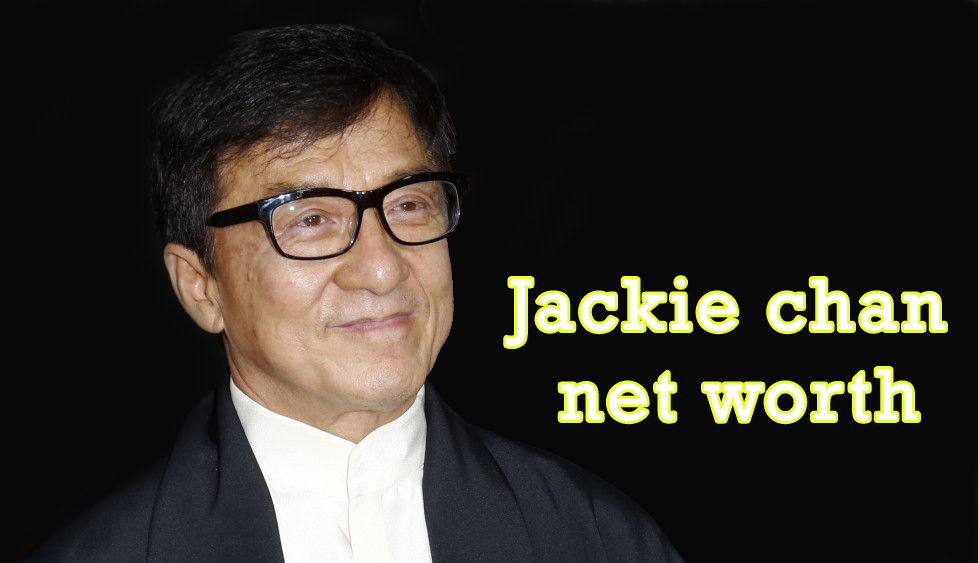 Jackie Chan net worth Famous Hollywood Star - Net Worth Pedia